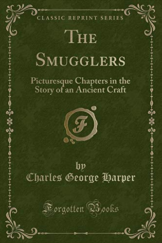 9781331064824: The Smugglers: Picturesque Chapters in the Story of an Ancient Craft (Classic Reprint)