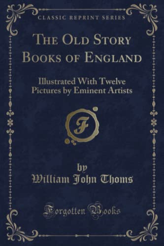 The Old Story Books of England: Illustrated With Twelve Pictures by Eminent Artists (Classic ...