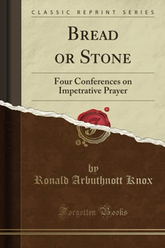9781331067733: Bread or Stone: Four Conferences on Impetrative Prayer (Classic Reprint)