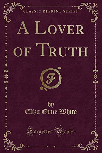 9781331076001: A Lover of Truth (Classic Reprint)