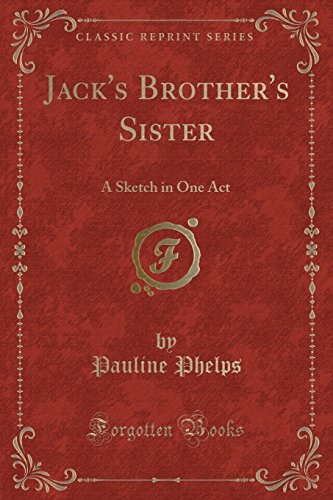 Jack's Brother's Sister: A Sketch in One Act (Classic Reprint)
