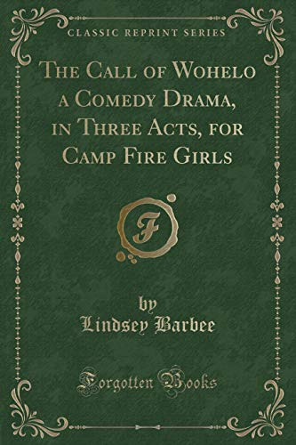 9781331082651: The Call of Wohelo a Comedy Drama, in Three Acts, for Camp Fire Girls (Classic Reprint)