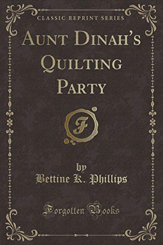 9781331082941: Aunt Dinah's Quilting Party (Classic Reprint)