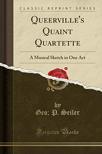 9781331084822: Queerville's Quaint Quartette: A Musical Sketch in One Act (Classic Reprint)