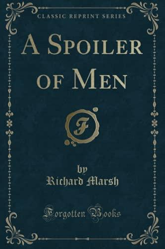 9781331088530: A Spoiler of Men (Classic Reprint)