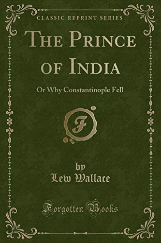 9781331089544: The Prince of India: Or Why Constantinople Fell (Classic Reprint)