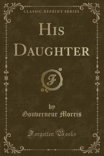 His Daughter (Classic Reprint) (Paperback): Gouverneur Morris