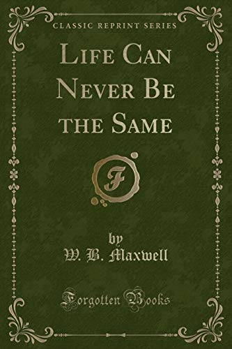 9781331092780: Life Can Never Be the Same (Classic Reprint)