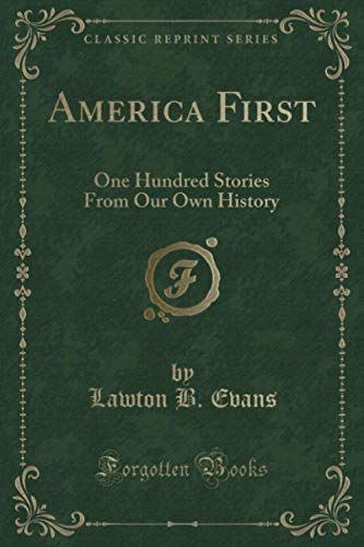 9781331095811: America First: One Hundred Stories From Our Own History (Classic Reprint)