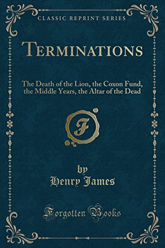 9781331097211: Terminations: The Death of the Lion, the Coxon Fund, the Middle Years, the Altar of the Dead (Classic Reprint)