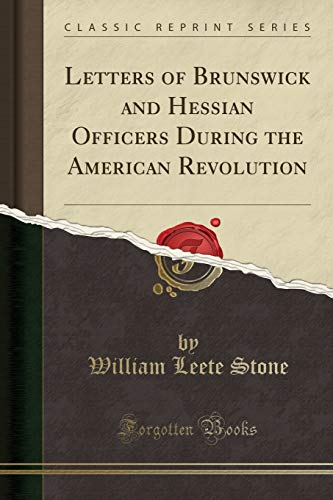 9781331098799: Letters of Brunswick and Hessian Officers During the American Revolution (Classic Reprint)