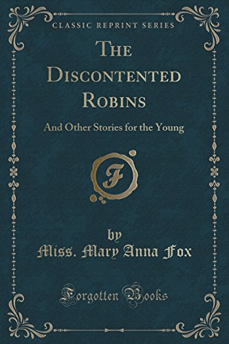 9781331098805: The Discontented Robins: And Other Stories for the Young (Classic Reprint)