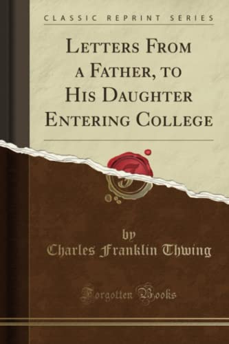 9781331099031: Letters From a Father, to His Daughter Entering College (Classic Reprint)