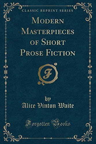 Modern Masterpieces of Short Prose Fiction (Classic: Alice Vinton Waite