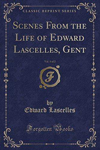 9781331116417: Scenes From the Life of Edward Lascelles, Gent, Vol. 1 of 2 (Classic Reprint)