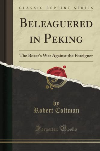 9781331117216: Beleaguered in Peking: The Boxer's War Against the Foreigner (Classic Reprint)