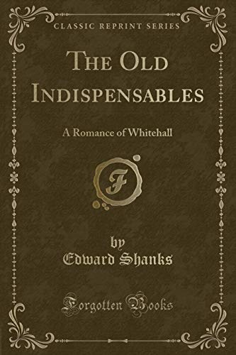 9781331117292: The Old Indispensables: A Romance of Whitehall (Classic Reprint)