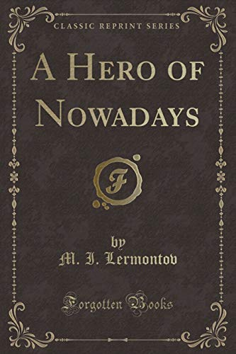 A Hero of Nowadays (Classic Reprint) (Paperback): M I Lermontov