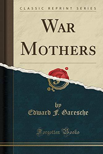 9781331124412: War Mothers (Classic Reprint)
