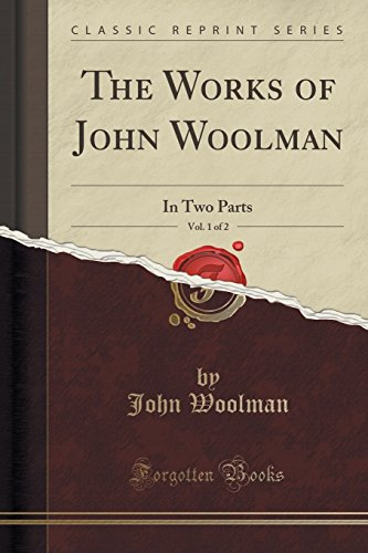 9781331124429: The Works of John Woolman, Vol. 1 of 2: In Two Parts (Classic Reprint)