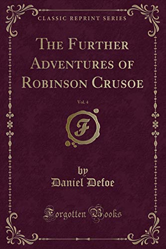 9781331125556: The Further Adventures of Robinson Crusoe, Vol. 4 (Classic Reprint)