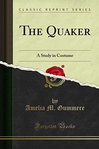 9781331127215: The Quaker: A Study in Costume (Classic Reprint)