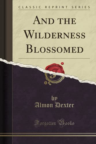 9781331129011: And the Wilderness Blossomed (Classic Reprint)