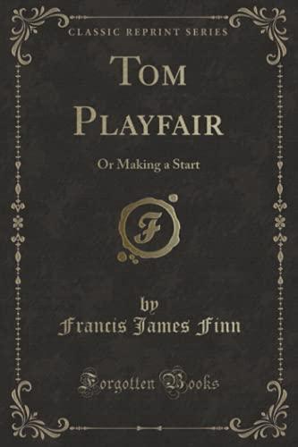 9781331133421: Tom Playfair: Or Making a Start (Classic Reprint)
