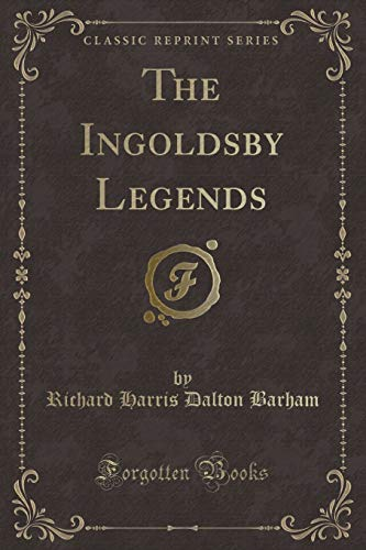 9781331134336: The Ingoldsby Legends (Classic Reprint)