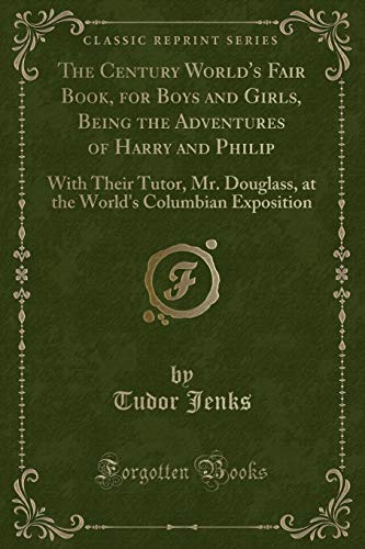 9781331136101: The Century World's Fair Book, for Boys and Girls, Being the Adventures of Harry and Philip: With Their Tutor, Mr. Douglass, at the World's Columbian Exposition (Classic Reprint)