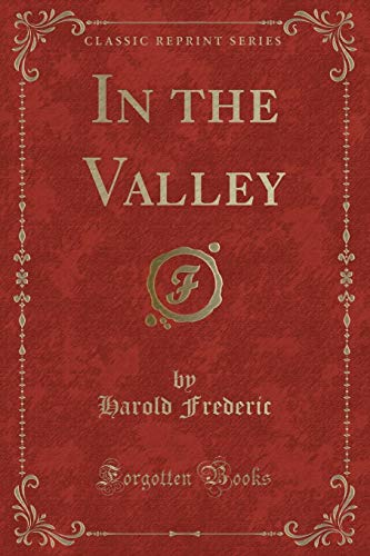 9781331136262: In the Valley (Classic Reprint)