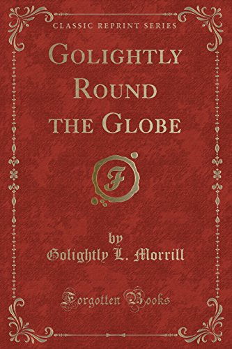 9781331140344: Golightly Round the Globe (Classic Reprint)