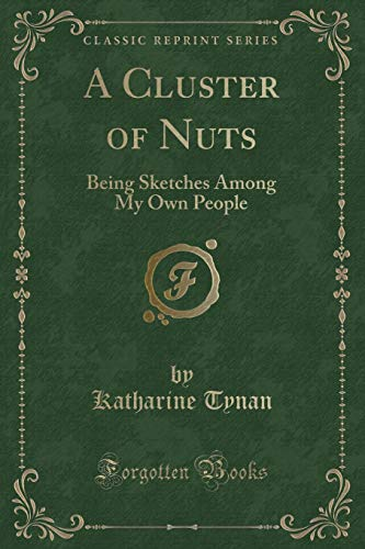 9781331143147: A Cluster of Nuts: Being Sketches Among My Own People (Classic Reprint)
