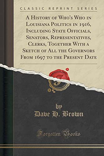 9781331143529: A History of Who's Who in Louisiana Politics in 1916, Including State Officials, Senators, Representatives, Clerks, Together With a Sketch of All the 1697 to the Present Date (Classic Reprint)