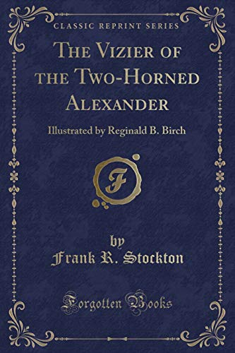 9781331150466: The Vizier of the Two-Horned Alexander: Illustrated by Reginald B. Birch (Classic Reprint)