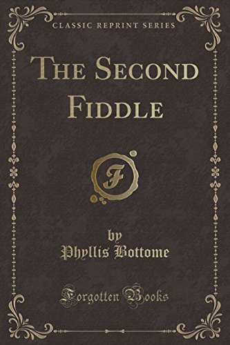 The Second Fiddle (Classic Reprint): Bottome, Phyllis