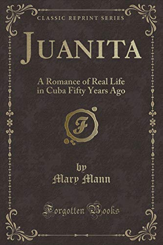 9781331157533: Juanita: A Romance of Real Life in Cuba Fifty Years Ago (Classic Reprint)
