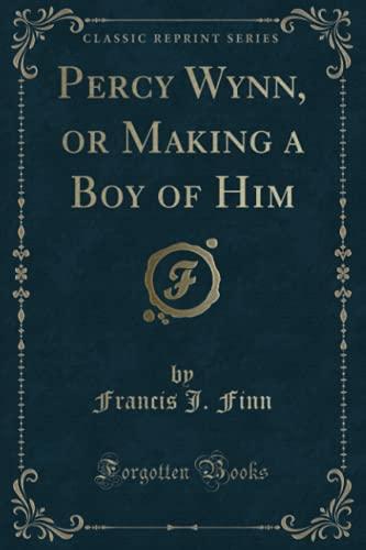 9781331157861: Percy Wynn or Making a Boy of Him (Classic Reprint)