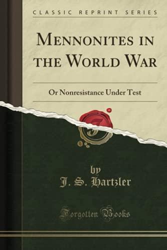 Mennonites in the World War: Or Nonresistance: Hartzler, J. S.