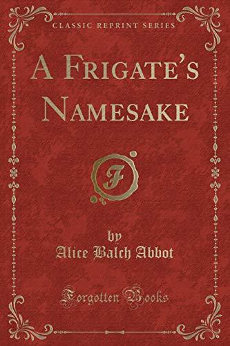 A Frigate s Namesake (Classic Reprint) (Paperback): Alice Balch Abbot