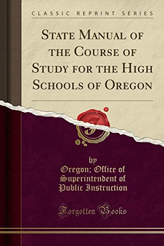 9781331175643: State Manual of the Course of Study for the High Schools of Oregon (Classic Reprint)