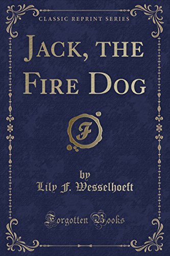 Jack, the Fire Dog (Classic Reprint) (Paperback): Lily F Wesselhoeft