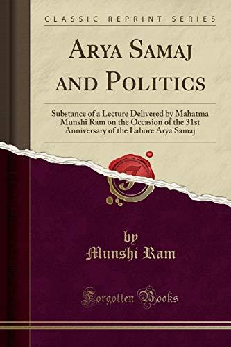 Arya Samaj and Politics: Substance of a: Munshi Ram
