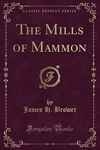 The Mills of Mammon (Classic Reprint) (Paperback): James H Brower