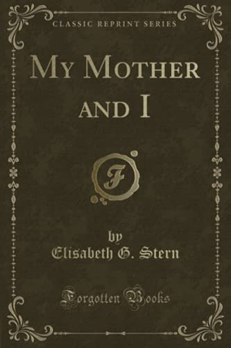9781331192749: My Mother and I (Classic Reprint)