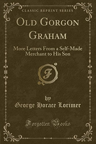 9781331194392: Old Gorgon Graham: More Letters From a Self-Made Merchant to His Son (Classic Reprint)