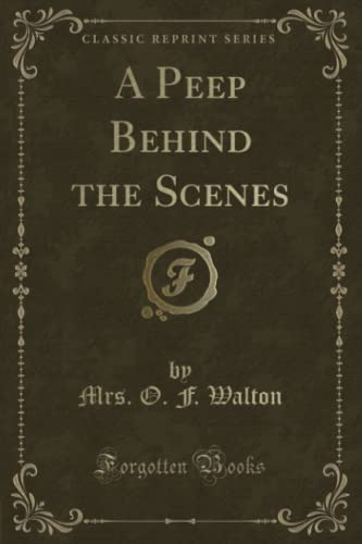 9781331201168: A Peep Behind the Scenes (Classic Reprint)