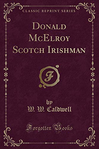 9781331202059: Donald McElroy Scotch Irishman (Classic Reprint)