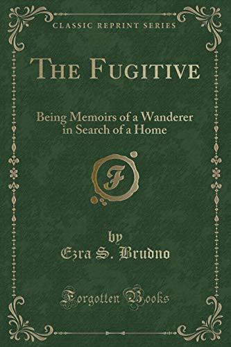 The Fugitive: Being Memoirs of a Wanderer: Ezra S. Brudno