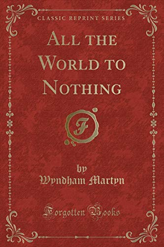 9781331205333: All the World to Nothing (Classic Reprint)